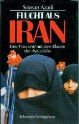 Flucht aus Iran. Eine Frau entrinnt des Klauen der Ayatollahs. Erzählt von Angela Ferrante