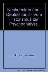 Nachdenken über Deutschland. Vom Historismus zur Psychoanalyse