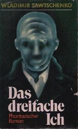 Das dreifache Ich. Phantastischer Roman. [Aus dem Russischen von Corrinna und Gottfried Wojtek].