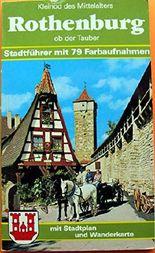 Kleinod des Mittelalters Rothenburg ob der Tauber mit 43 Farbaufnahmen Stadtführer