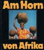 Am Horn von Afrika : Äthiopien, Djibouti, Somalia, Kenia. Sergej Kulik. [Nach einer Übers. aus dem Russ. von Wolfgang Arndt, bearb. von Helmut Sträubig]