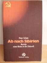 Ab nach Sibierien. Bericht einer Reise in die Zukunft oder Auf den Spuren von Egon Erwin Kisch