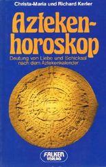Aztekenhoroskop: Deutung von Liebe und Schicksal nach dem Aztekenkalender.