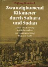 Zwanzigtausend Kilometer durch Sahara und Sudan -  Leben und Leistung des Bahnbrechers der Afrikaforschung Heinrich Barth
