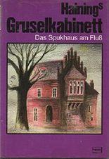 "Das Spukhaus am Fluß - Reihe ""Hainings Gruselkabinett"" - 1. Auflage"