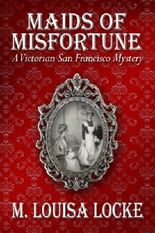 Maids of Misfortune (A Victorian San Francisco Mystery Book 1)