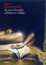 ARTE E OMOSESSUALITA: DA VON GLOEDEN a PIERRE ET GILLES -- L'AMICIZIA AMOROSA (Art and Homosexuality: from Von Gloeden to Pierre Et Gilles -- the Amorous Friendship)