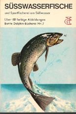 Süsswasserfische und Sportfischerei am Süßwasser - Reihe:Bunte Delphin Bücherei Nr.7,