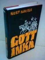 Kurt Kauter: Gott Inka - Roman vom Untergang eines Sonnenstaats
