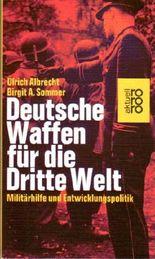 Deutsche Waffen für die Dritte Welt. Militärhilfe und Entwicklungspolitik