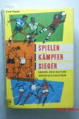 Spielen - Kämpfen - Siegen, Ernste und Heitere Sportgeschichten