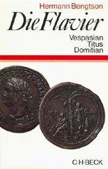 Die Flavier - Vespasian Titus Domitian - Geschichte eines römischen Kaiserhauses