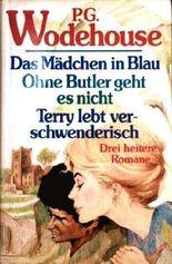 Das Mädchen in Blau/ Ohne Butler geht es nicht/ Terry lebt verschwenderisch. Drei heitere Romane