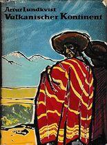 Vulkanischer Kontinent. Eine Reise in Südamerika Aus dem Schwedischen übertragen von A. O. Schwede. Mit 56 Bildtafeln und einer Karte.