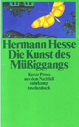 Hermann Hesse. Die Kunst des Müßiggangs. Kurze Prosa aus dem Nachlaß