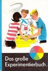 Das große Experimentierbuch - Experimente aus Biologie, Chemie und Physik für Jungen und Mädchen.