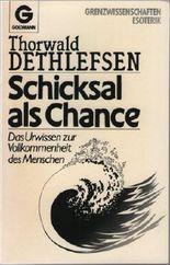 Thorwald Dethlefsen: Schicksal als Chance - Das Urwissen zur Vollkommenheit des Menschen