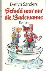 Schuld war nur die Badewanne : Roman.