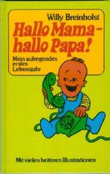 Hallo Mama - hallo Papa. Mein aufregendes erstes Lebensjahr.