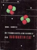 Die technischen Anwendungen der Radioaktivität - 2., durchgesehene Auflage