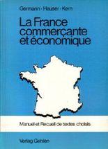 La France commercante et économique. Manuel et Recueil de textes choisis