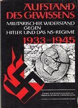 aufstand des gewissens. militärischer wiederstand gegen hitler und das ns - regime. 1933 - 1945.