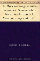Le Mouchoir rouge et autres nouvelles : Scaramouche - Mademoiselle Irnois - Le Mouchoir rouge - Akrivie Phrangopoulo - La Chasse au caribou - Adélaïde