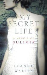 My Secret Life: A Memoir of Bulimia