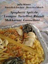 Natürlich kochen - Mein Kochbuch   Spaghetti  Spätzle  Lasagne  Tortellini  Ravioli  Makkaroni  Cannelloni ...