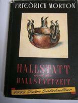 Friedrich Morton: Hallstatt und die Hallstattzeit - 4000 Jahre Salzkultur