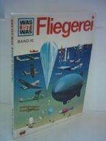 Was ist was - Band 010 - Fliegerei [Gebundene Ausgabe] by H. J. Highland
