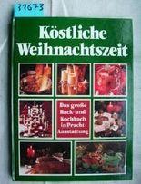 Köstliche Weihnachtszeit. Das große Back- und Kochbuch in Pracht-Ausstattung.