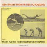Der nackte Mann in der Fotografie, Band 1: Bilder aus der FKK-Bewegung der 20er Jahre