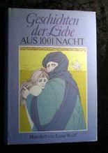 Geschichten der Liebe aus 1001 [tausendundeiner] Nacht.