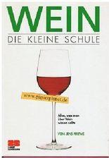 Wein - Die kleine Schule - Alles was man über Wein wissen sollte - Der komplette Ratgeber für Einsteiger 392467860X
