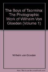 The Boys of Taormina: The Photographic Work of Wilhelm Von Gloeden (Volume 1)