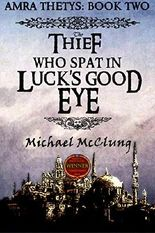The Thief Who Spat In Luck's Good Eye (Amra Thetys Series Book 2)