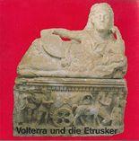 Volterra und die Etrusker : archäologische Kostbarkeiten aus dem Museo Guarnacci in Volterra ; Begleith. e. Ausstellung im Museum für Ur- u. Frühgeschichte d. Stadt Freiburg.