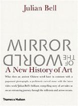 Mirror of the World - New History of Art (07) by Bell, Julian [Hardcover (2007)]