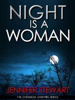 Night Is A Woman (The Chemical Vampire Series Book 1)
