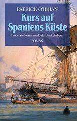 Kurs auf Spaniens Küste : das erste Kommando des Jack Aubrey ; Roman.
