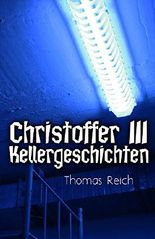 Christoffer III - Kellergeschichten (Serienmörder Christoffer 3)