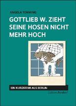 Gottlieb W. zieht seine Hosen nicht mehr hoch (Edition Pardon! 1)