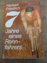 Herbert Friedrich: 7 Jahre eines Rennfahrers