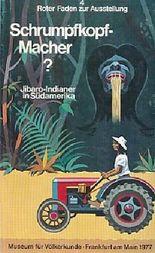 Schrumpfkopfmacher? Jibaro-Indianer in Südamerika. Museum für Völkerkunde Frankfurt am Main. Roter Faden zur Ausstellung 4.
