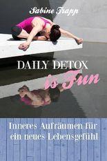 Daily Detox is Fun - Inneres Aufräumen für ein neues Lebensgefühl