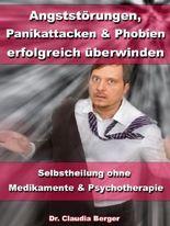 Angststörungen, Panikattacken und Phobien erfolgreich überwinden - Selbstheilung ohne Medikamente und Psychotherapie