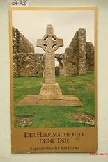 Der Herr mache hell deine Tage. Segenswünsche aus Irland.