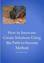 Create Solutions Using the Path-to-Success Method (How to Innovate Book 2)