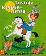 Lustige Kinderlieder. Bilder von, Pevau-Büchlein ; Nr. 138